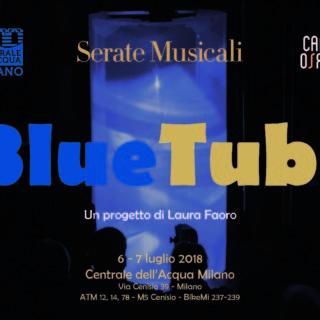 Bluetube a Milano il 6 e 7 luglio